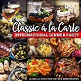Classic á la Carte: International Dinner Party - Classical Music for Dining and Entertaining
