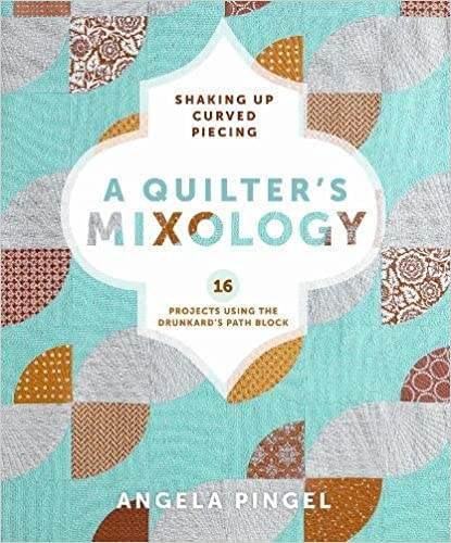 A Quilters Mixology: Shaking Up Curved Piecing