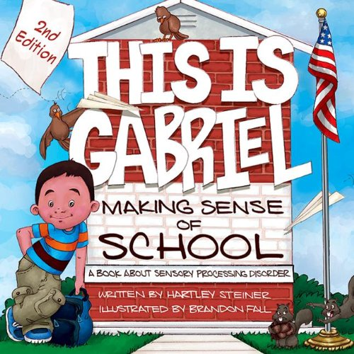 This is Gabriel: Making Sense of School: A Book about Sensory Processing Disorder
