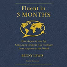 Fluent in 3 Months: How Anyone at Any Age Can Learn to Speak Any Language from Anywhere in the World Audiobook by Benny Lewis Narrated by Benny Lewis