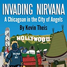 Invading Nirvana: A Chicagoan in the City of Angels Audiobook by Kevin Theis Narrated by Kevin Theis