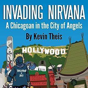 Invading Nirvana: A Chicagoan in the City of Angels Hörbuch von Kevin Theis Gesprochen von: Kevin Theis