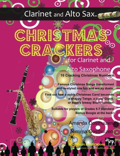 Christmas Crackers for Clarinet and Alto Saxophone: 10 Cracking Christmas Numbers transformed from noble christmas carols into wacky duets, each in a ... for two equal players of Grades 5-7 standard. (Saxophone Christmas Duets Clarinet And)