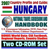 2007 Country Profile and Guide to Hungary - National Travel Guidebook and Handbook - USAID, Business, Agriculture, Bush Visit, Kosovo (Two CD-ROM Set)