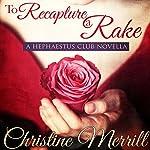 To Recapture a Rake: A Hephaestus Club Novella | Christine Merrill