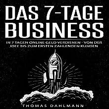 Das 7-Tage-Business: In 7 Tagen online Geld verdienen - Von der Idee bis zum ersten zahlenden Kunden Hörbuch von Thomas Dahlmann Gesprochen von: Thomas Dahlmann