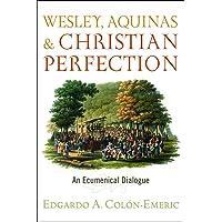 Wesley, Aquinas, and Christian Perfection: An Ecumenical Dialogue