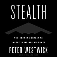 Stealth: The Secret Contest to Invent Invisible Aircraft