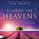 Planting the Heavens: Releasing the Authority of the Kingdom Through Your Words, Prayers, and Declarations Audiobook by Tim Sheets Narrated by William Crockett