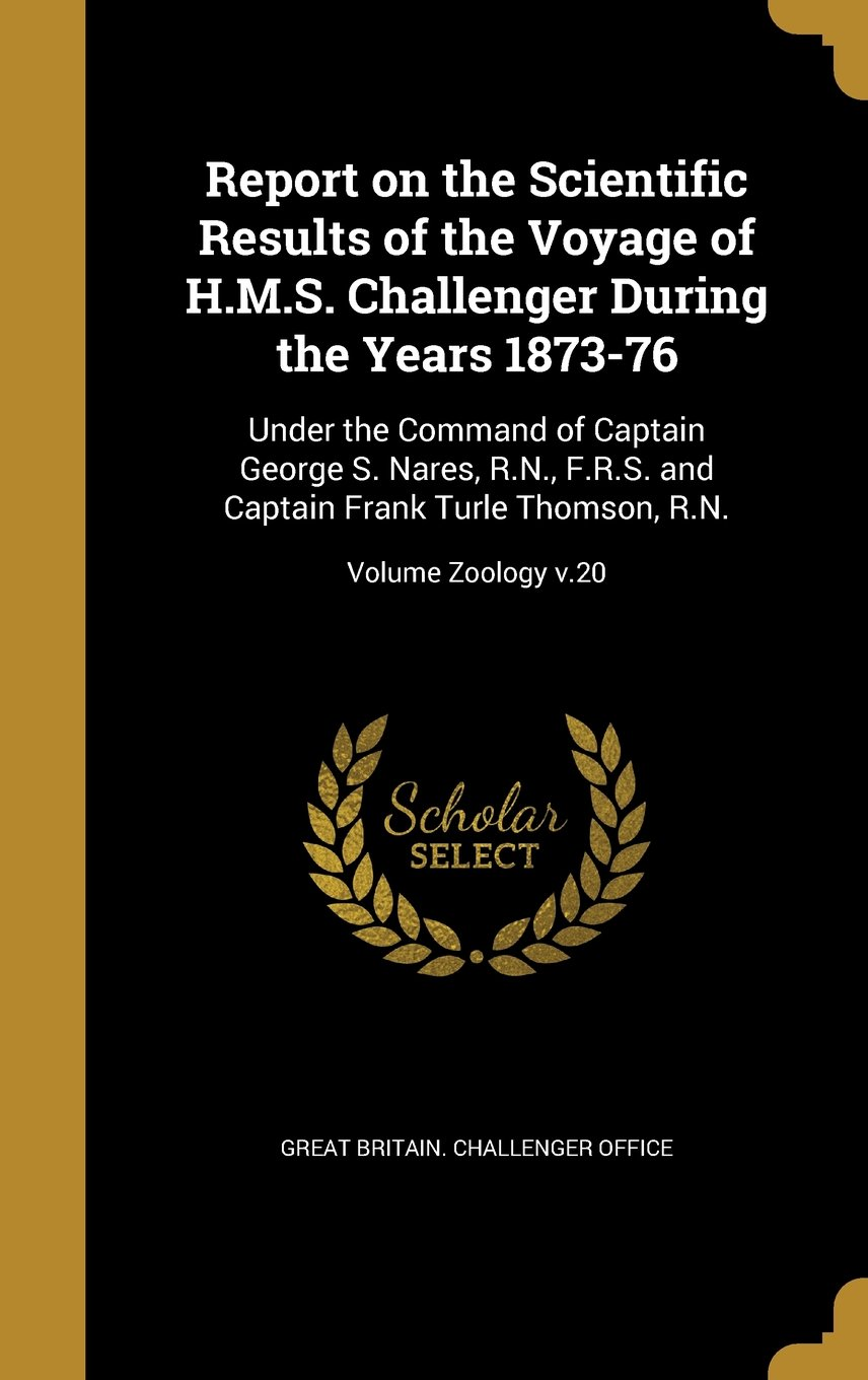 Report on the Scientific Results of the Voyage of H.M.S. Challenger During the Years 1873-76: Under the Command of Captain George S. Nares, R.N., ... Turle Thomson, R.N.; Volume Zoology V.20 pdf epub
