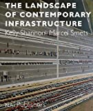 The Landscape of Contemporary Infrastructure, Kelly Shannon, Marcel Smets, 9056627201