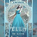 Ella, the Slayer: Serenity House, Book 1 Audiobook by A. W. Exley Narrated by Gabrielle de Cuir