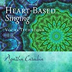 Heart-Based Singing: Vocal Technique | Agatha Carubia