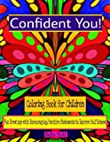Confident You! Coloring Book for Children: Fun Drawings with Encouraging, Positive Statements to Improve Self-Esteem