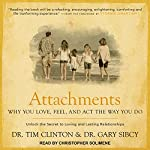 Attachments: Why You Love, Feel, and Act the Way You Do | Dr. Tim Clinton,Dr. Gary Sibcy