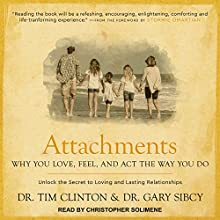 Attachments: Why You Love, Feel, and Act the Way You Do Audiobook by Dr. Tim Clinton, Dr. Gary Sibcy Narrated by Christopher Solimene