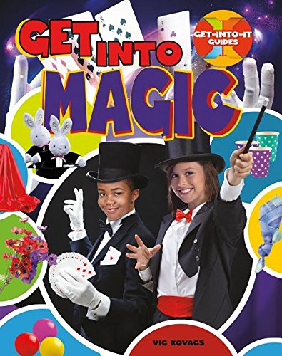 Get Into Magic (Get-Into-It Guides) by Crabtree Publishing Company