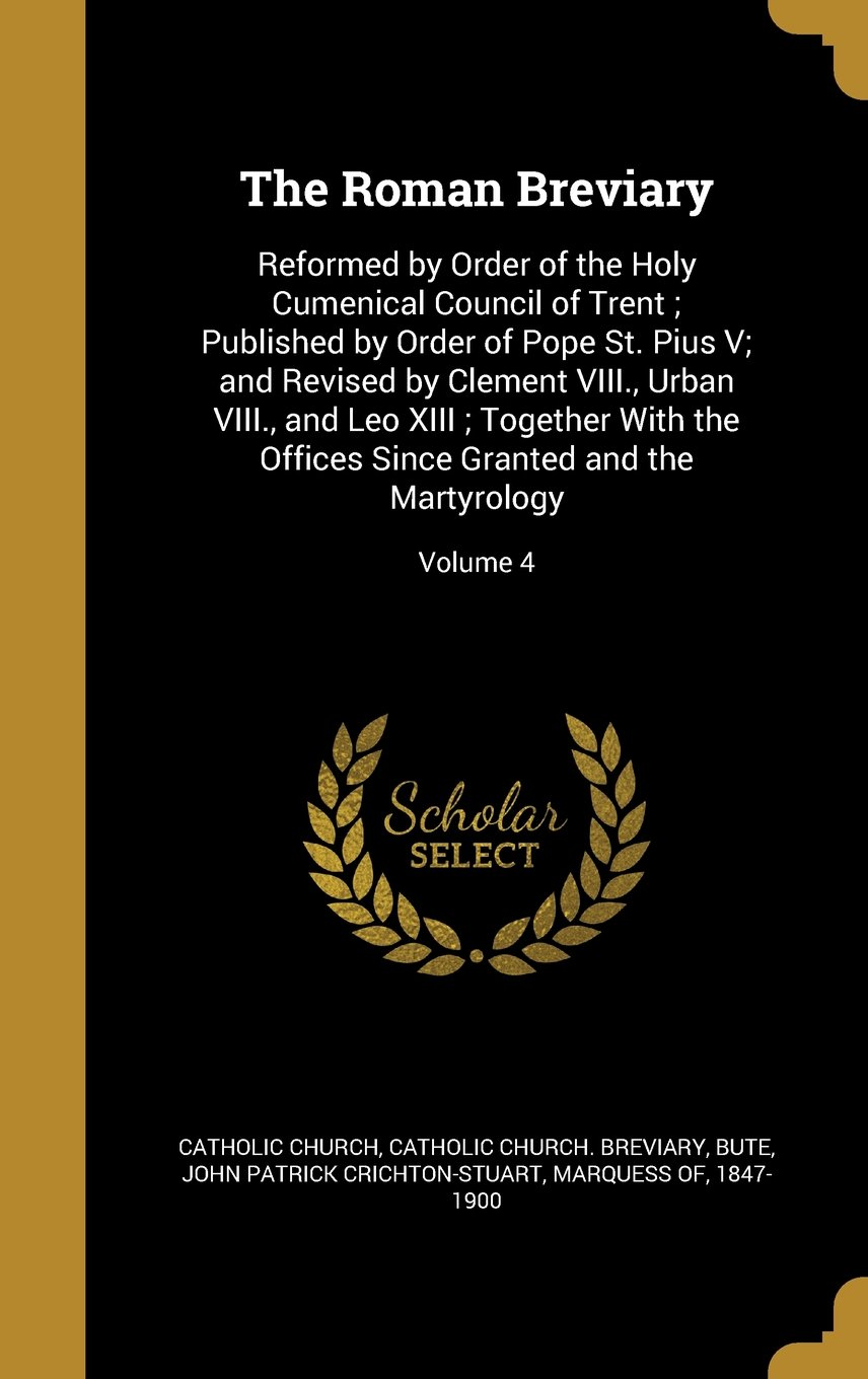 The Roman Breviary: Reformed by Order of the Holy Cumenical Council of Trent; Published by Order of Pope St. Pius V; And Revised by Clement VIII., ... Since Granted and the Martyrology; Volume 4 pdf epub