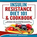 Insulin Resistance Diet 101 & Cookbook: Beginner's Guide with Recipes and Updated with the Newest Scientific Information About Insulin Resistance and Diabetes Audiobook by Dexter Jackson Narrated by Clay Willison