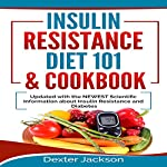 Insulin Resistance Diet 101 & Cookbook: Beginner's Guide with Recipes and Updated with the Newest Scientific Information About Insulin Resistance and Diabetes | Dexter Jackson