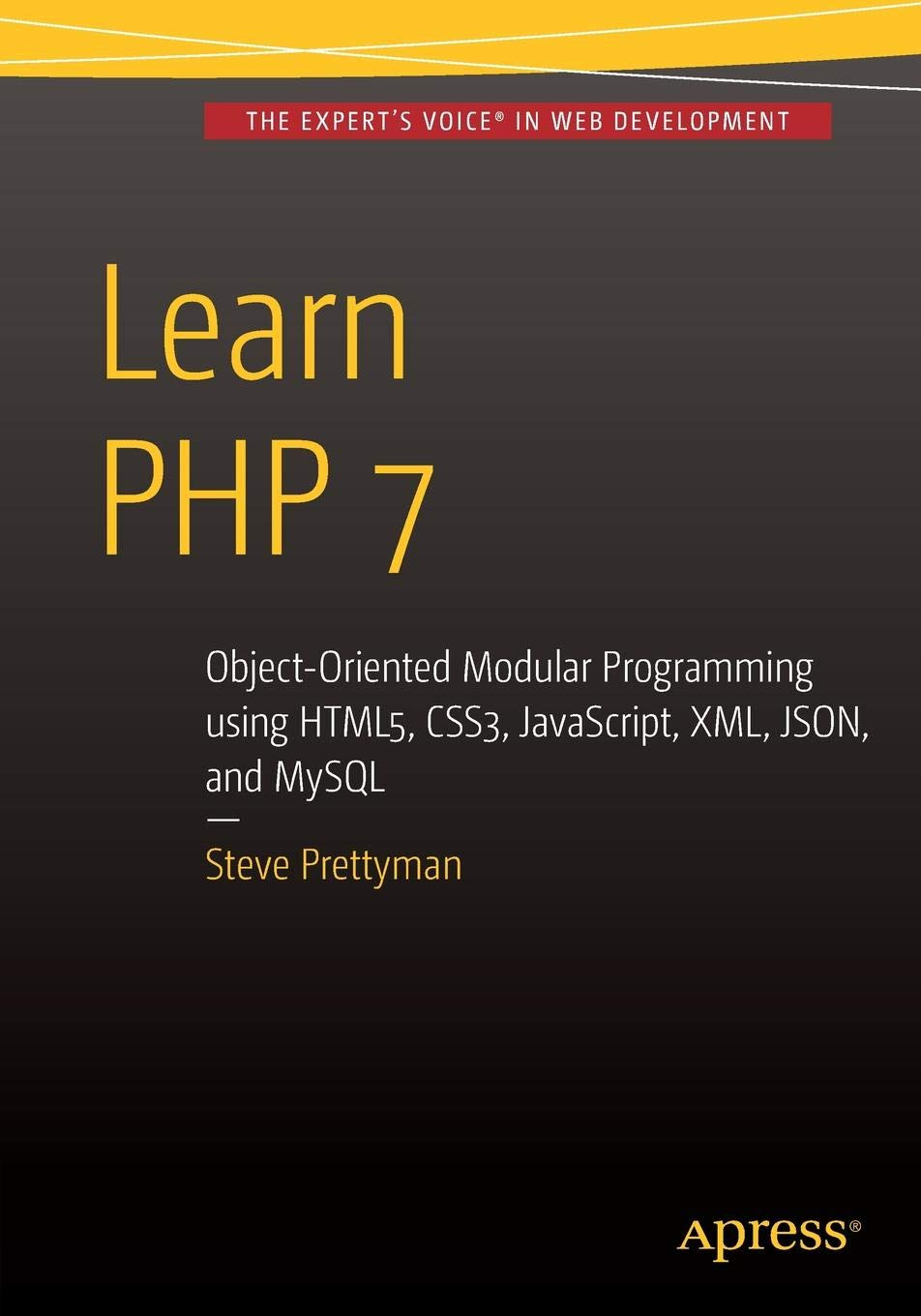 Learn PHP 7: Object Oriented Modular Programming using HTML5, CSS3, JavaScript, XML, JSON, and MySQL: Amazon.es: Steve Prettyman: Libros en idiomas ...