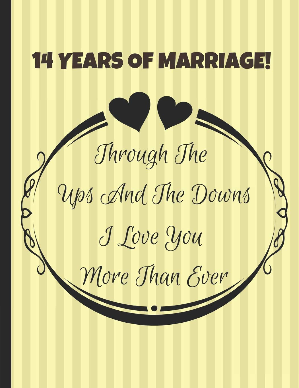 14 Years Of Marriage Through The Ups And The Downs I Love You More Than Ever Fourteenth Wedding Anniversary Note Book Specialoccasions Specialevents 9781096371816 Amazon Com Books