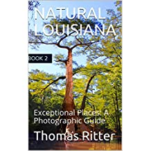 NATURAL LOUISIANA: Exceptional Places: A Photographic Guide