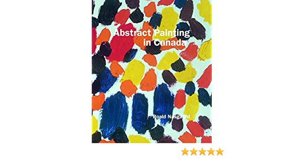 Abstract Painting In Canada Roald Nasgaard 9781553653943