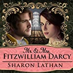 Mr. & Mrs. Fitzwilliam Darcy: Two Shall Become One: Darcy Saga Series #1 | Sharon Lathan
