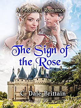 The Sign of the Rose: A Medieval Romance by [Brittain, C. Dale]