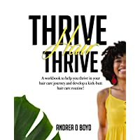 Thrive Hair Thrive: A workbook to help you thrive in your hair care journey and...