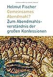 Gemeinsames Abendmahl? : Zum Abendmahlsverstandnis der Grossen Konfessionen, Fischer, Helmut, 3290175324
