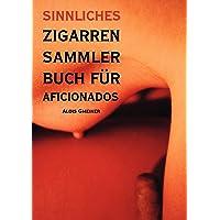 Sinnliches Zigarren Sammlerbuch für Aficionados: Was schmeckt entscheiden Sie!