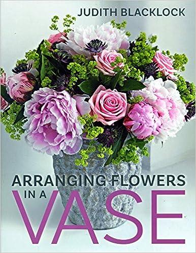 Arranging Flowers In A Vase Judith Blacklock 9780993571510 Amazon