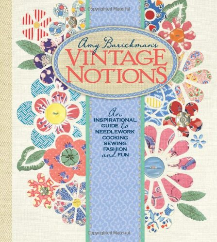(Vintage Notions: An Inspirational Guide to Needlework, Cooking, Sewing, Fashion and Fun)