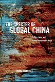 "Ching Kwan Lee, ""The Specter of Global China: Politics, Labor, and Foreign Investment in Africa"" (U Chicago Press, 2018)"