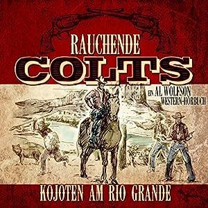 Kojoten am Rio Grande (Rauchende Colts 1) Hörbuch