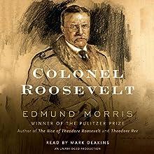 Colonel Roosevelt | Livre audio Auteur(s) : Edmund Morris Narrateur(s) : Mark Deakins