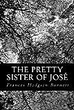 The Pretty Sister of José, Frances Hodgson Burnett, 1481873776
