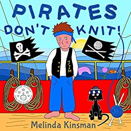 Pirates Don't Knit! : Children's Book: Funny Rhyming Bedtime Story - Picture Book / Beginner Reader, About Being Yourself (Ages 3-7) (Top of the Wardrobe Gang Picture) by [Kinsman, Melinda]