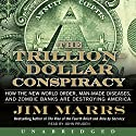 The Trillion-Dollar Conspiracy Unabridged: How the New World Order, Man-Made Diseases, and Zombie Banks Are Destroying America Audiobook by Jim Marrs Narrated by John Pruden