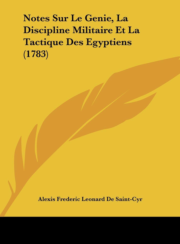 Notes Sur Le Genie, La Discipline Militaire Et La Tactique Des Egyptiens (1783) (French Edition) ebook