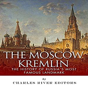 The Moscow Kremlin: The History of Russia's Most Famous Landmark Audiobook