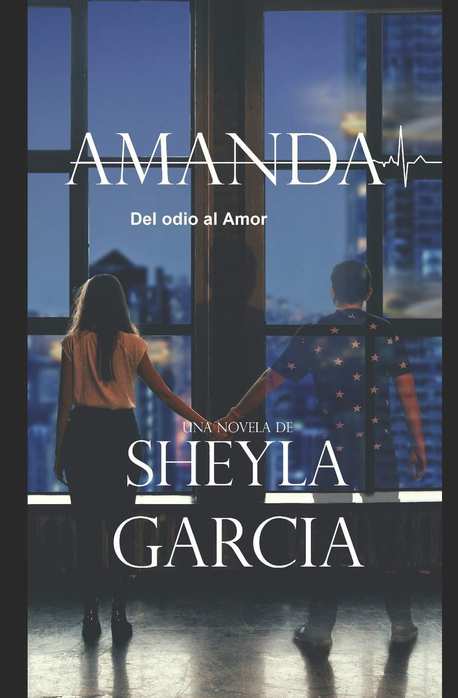 Amanda: Del odio al Amor: Amazon.es: Garcia, Sheyla: Libros