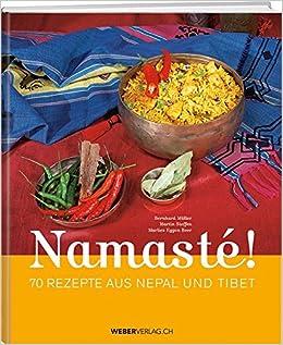 Rezepte Nepalesische Küche | Namaste 70 Rezept Aus Nepal Und Tibet Amazon De Bernhard Muller