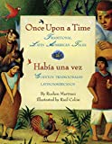 Once Upon a Time/Habia una vez: Traditional Latin American Tales/Cuentos tradicionales latinoamericanos (Bilingual Spanish-English)