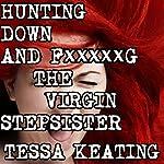 Hunting Down and F--king the Virgin Stepsister | Tessa Keating