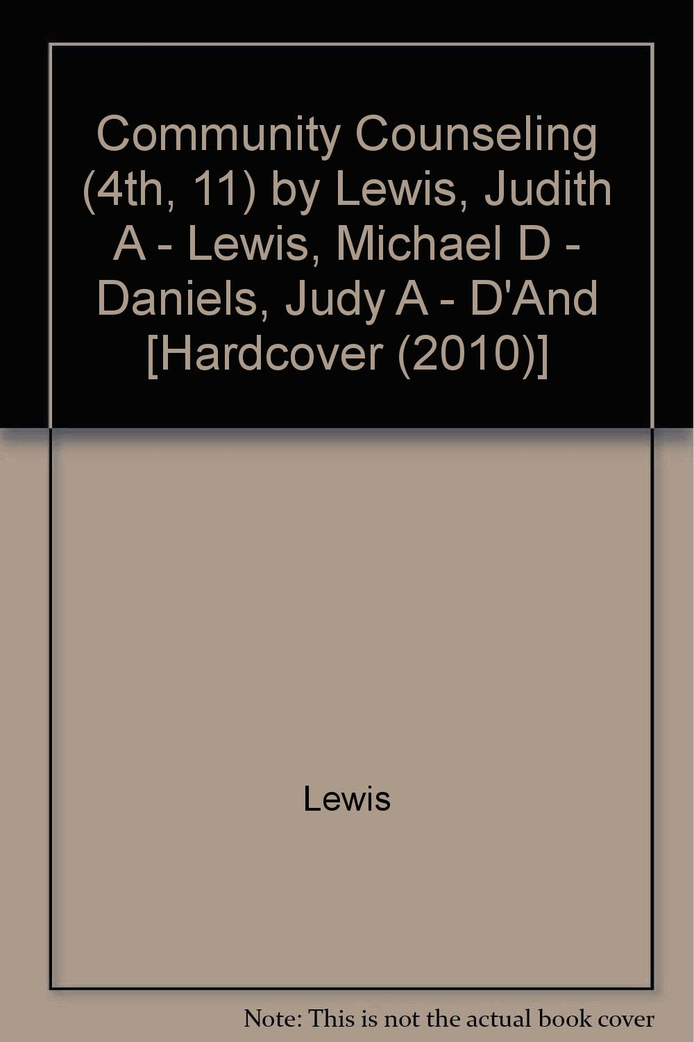 Community Counseling (4th, 11) by Lewis, Judith A - Lewis, Michael D - Daniels, Judy A - D'And [Hardcover (2010)] pdf epub