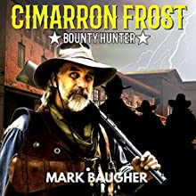 Cimarron Frost, Bounty Hunter Audiobook by Mark Baugher Narrated by Dr. Bill Brooks