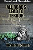 img - for All Roads Lead To Terror (Dreadland Chronicles) (Volume 1) by Richard Schiver (2016-06-08) book / textbook / text book